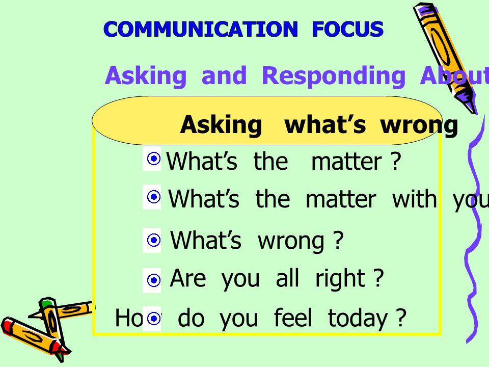 Asking and Responding About Health Asking what's wrong What's the matter .