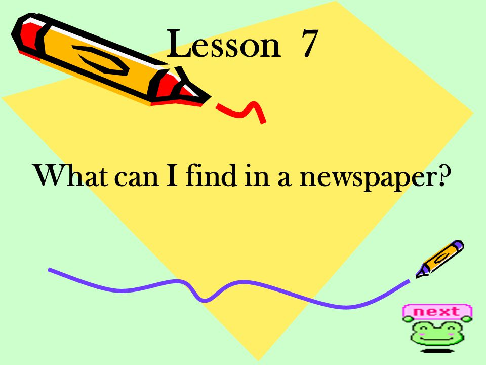 Lesson 7 What can I find in a newspaper?
