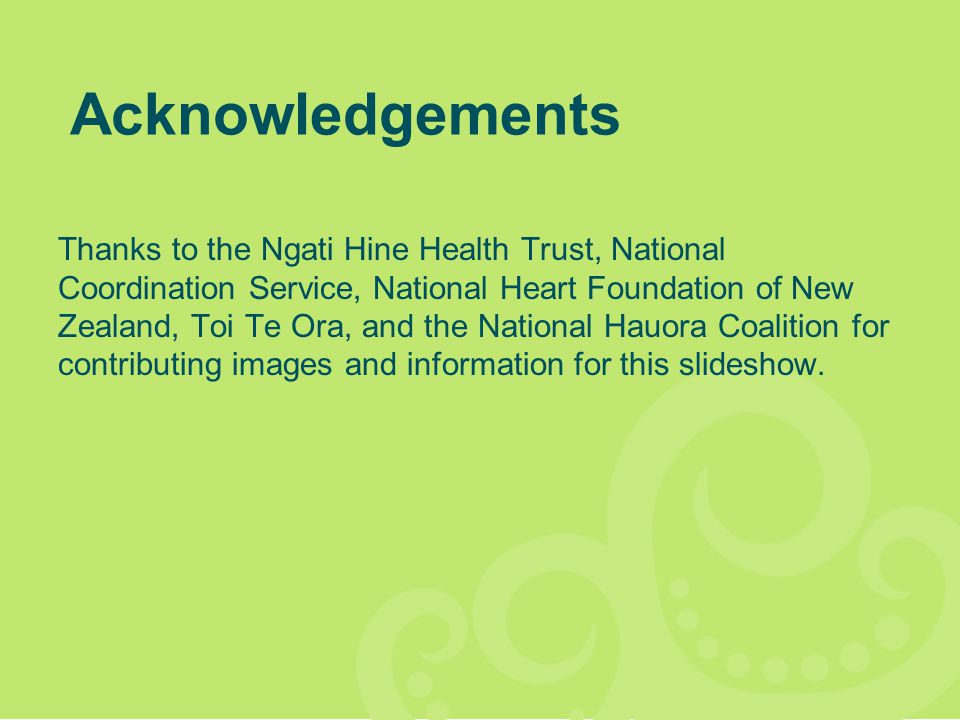 Thanks to the Ngati Hine Health Trust, National Coordination Service, National Heart Foundation of New Zealand, Toi Te Ora, and the National Hauora Co