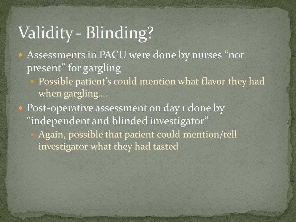 Assessments in PACU were done by nurses not present for gargling Possible patient's could mention what flavor they had when gargling….