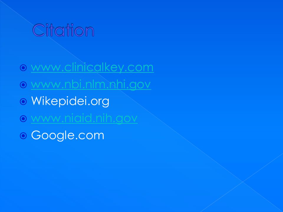  www.clinicalkey.com www.clinicalkey.com  www.nbi.nlm.nhi.gov www.nbi.nlm.nhi.gov  Wikepidei.org  www.niaid.nih.gov www.niaid.nih.gov  Google.com
