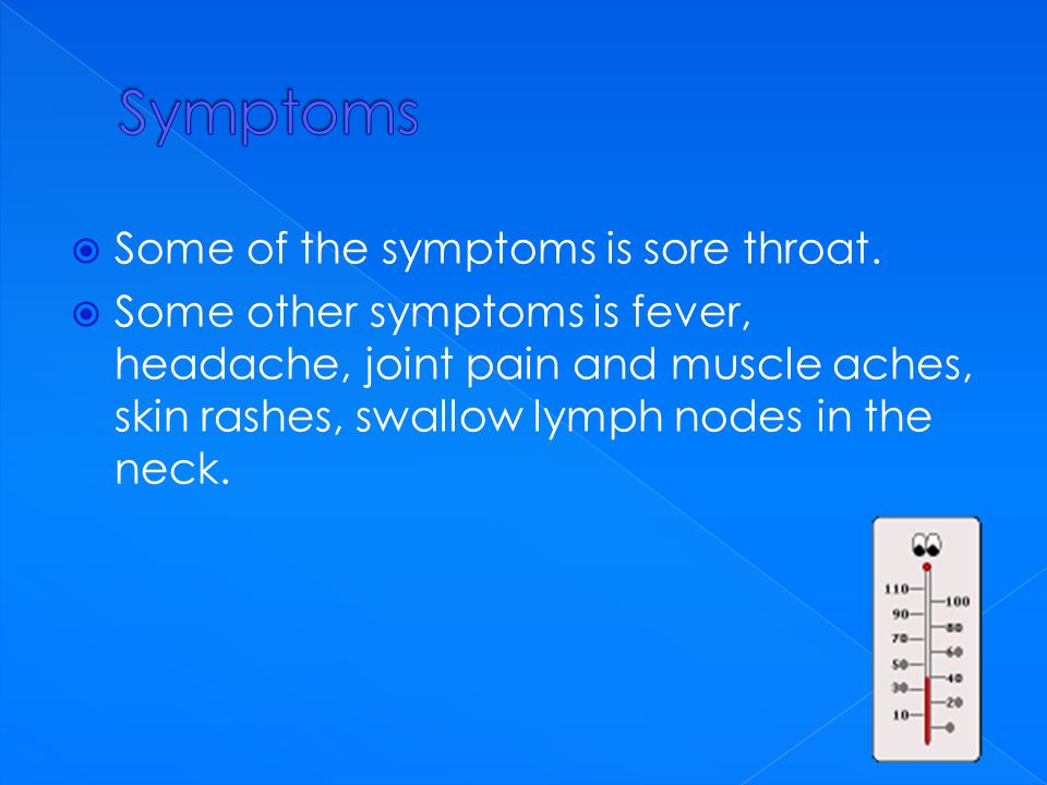  Some of the symptoms is sore throat.