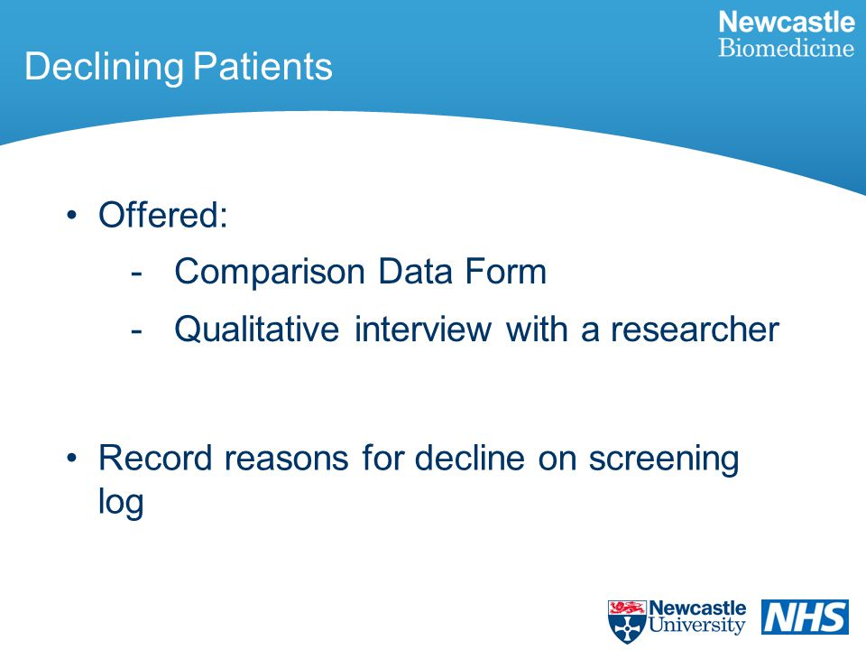 Declining Patients Offered: Record reasons for decline on screening log -Comparison Data Form -Qualitative interview with a researcher
