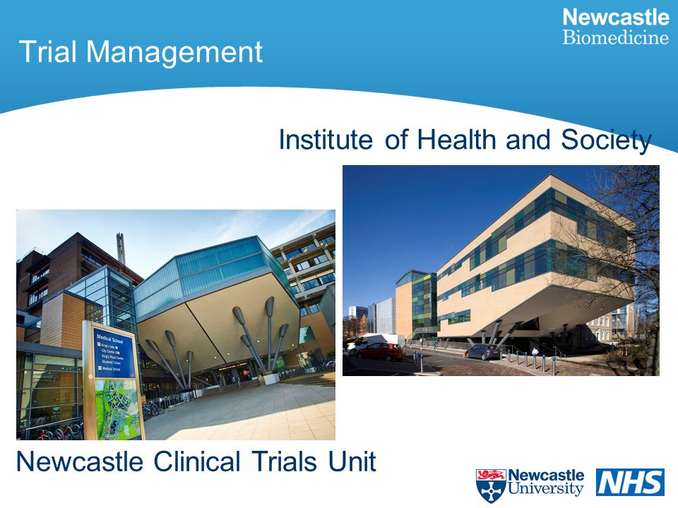 Trial Management Newcastle Clinical Trials Unit Institute of Health and Society