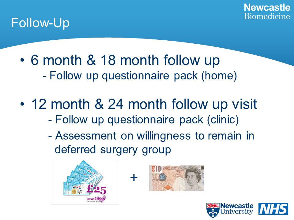 6 month & 18 month follow up - Follow up questionnaire pack (home) 12 month & 24 month follow up visit - Follow up questionnaire pack (clinic) - Asses