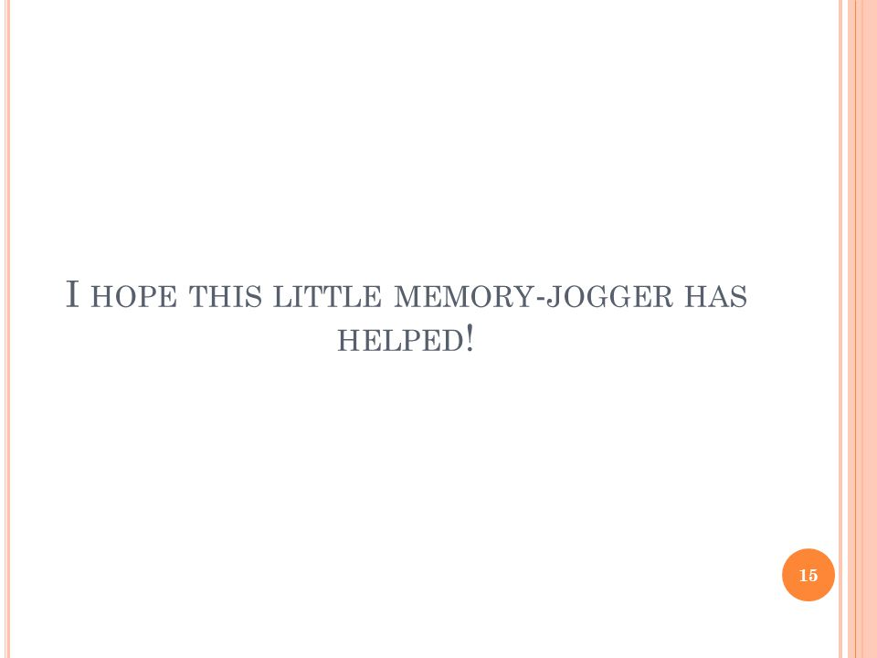 I HOPE THIS LITTLE MEMORY - JOGGER HAS HELPED ! 15