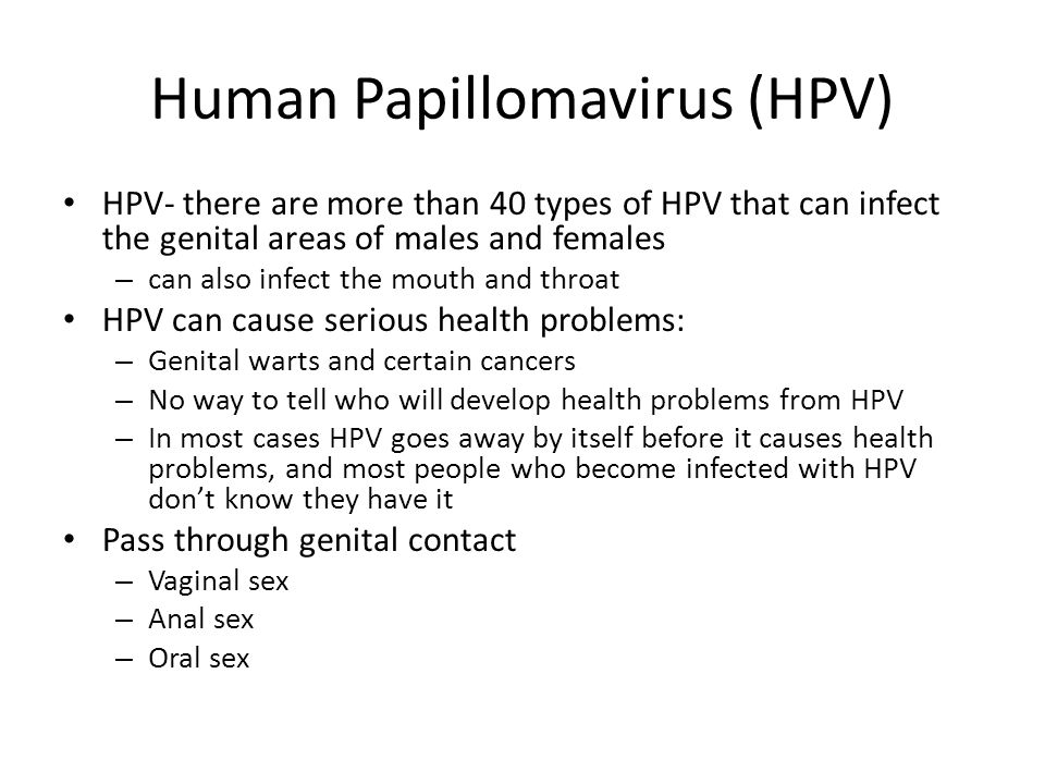 Human Papillomavirus (HPV) HPV- there are more than 40 types of HPV that can infect the genital areas of males and females – can also infect the mouth