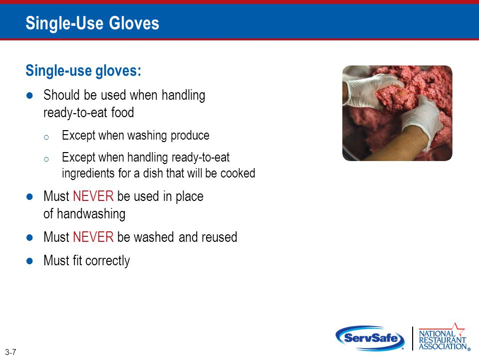 Single-Use Gloves How to use gloves: Wash and dry hands before putting gloves on Select the correct glove size Hold gloves by the edge when putting them on Once gloves are on, check for rips or tears NEVER blow into gloves NEVER roll gloves to make them easier to put on 3-8