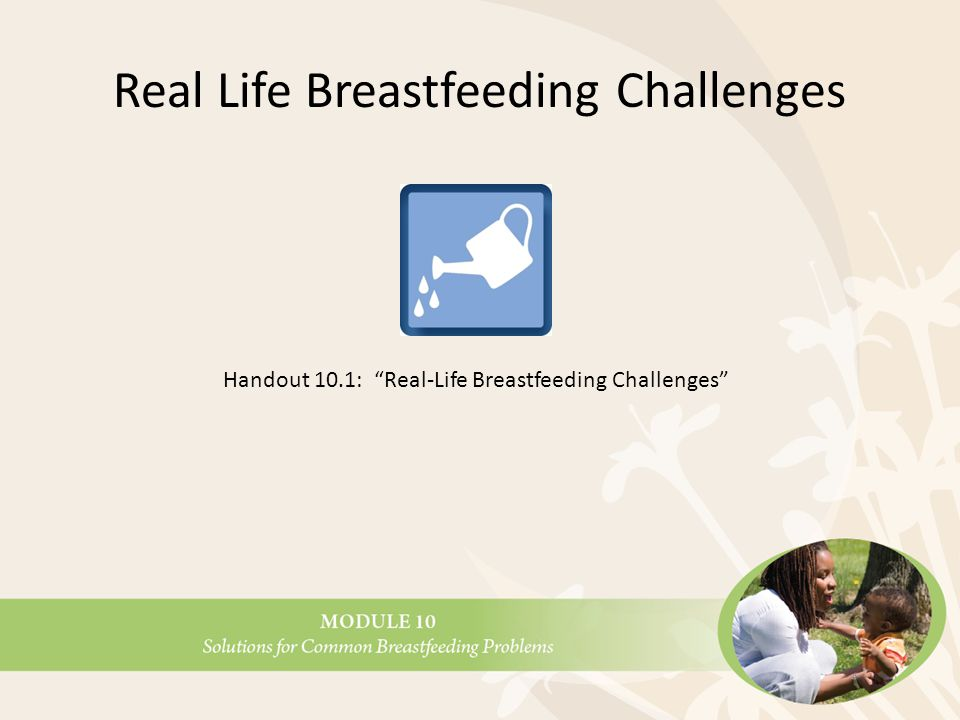 When Mothers Experience Problems True breastfeeding problems can often be prevented If they do occur, quick solutions and loving support make the difference West Dade, FL WIC