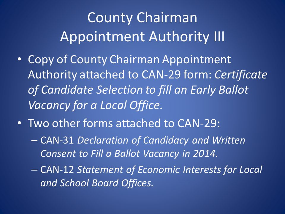 County Chairman Appointment Authority III Copy of County Chairman Appointment Authority attached to CAN-29 form: Certificate of Candidate Selection to fill an Early Ballot Vacancy for a Local Office.