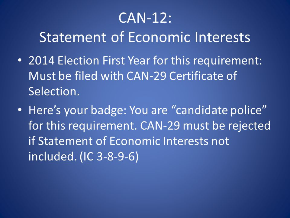 CAN-12: Statement of Economic Interests 2014 Election First Year for this requirement: Must be filed with CAN-29 Certificate of Selection.