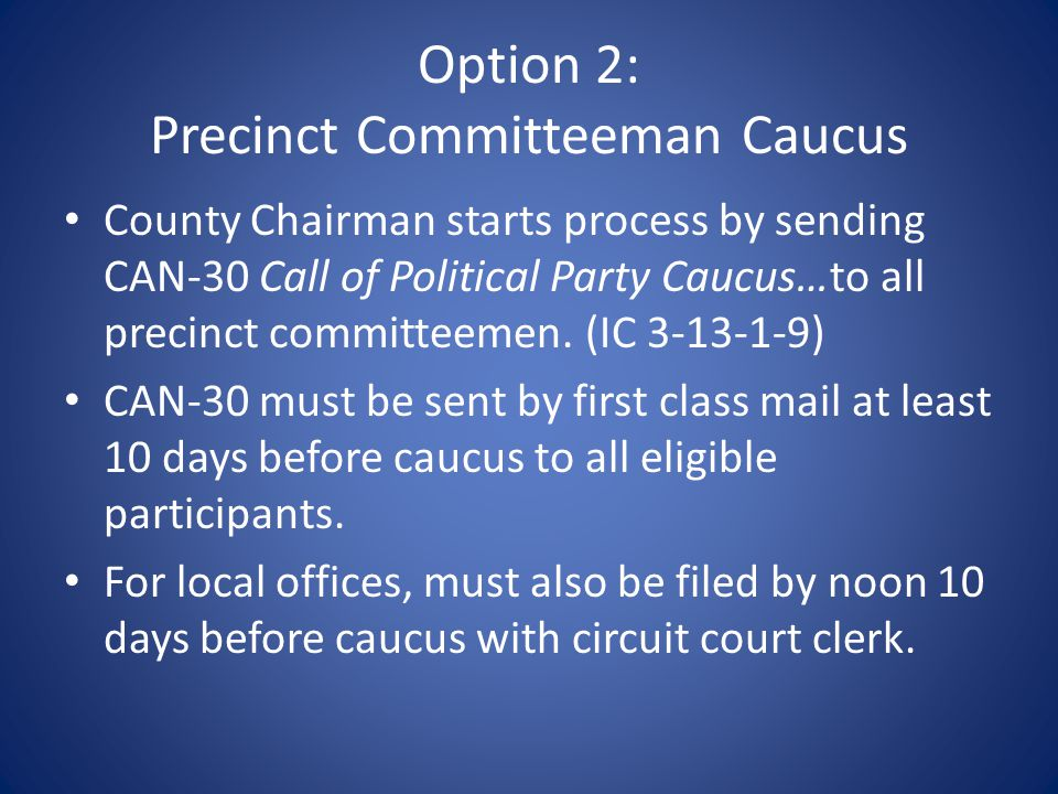 Option 2: Precinct Committeeman Caucus County Chairman starts process by sending CAN-30 Call of Political Party Caucus…to all precinct committeemen.