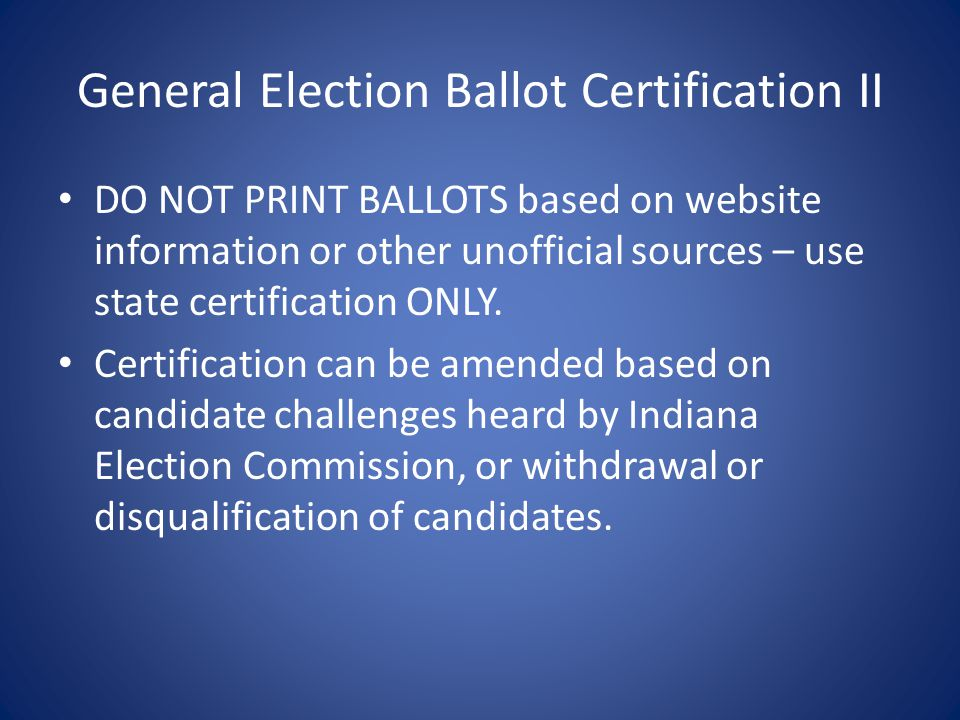 General Election Ballot Certification II DO NOT PRINT BALLOTS based on website information or other unofficial sources – use state certification ONLY.