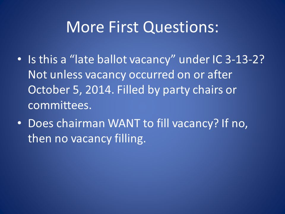 More First Questions: Is this a late ballot vacancy under IC 3-13-2.