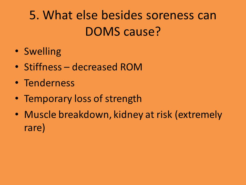 6. How long does DOMS last? Usually 3-5 days