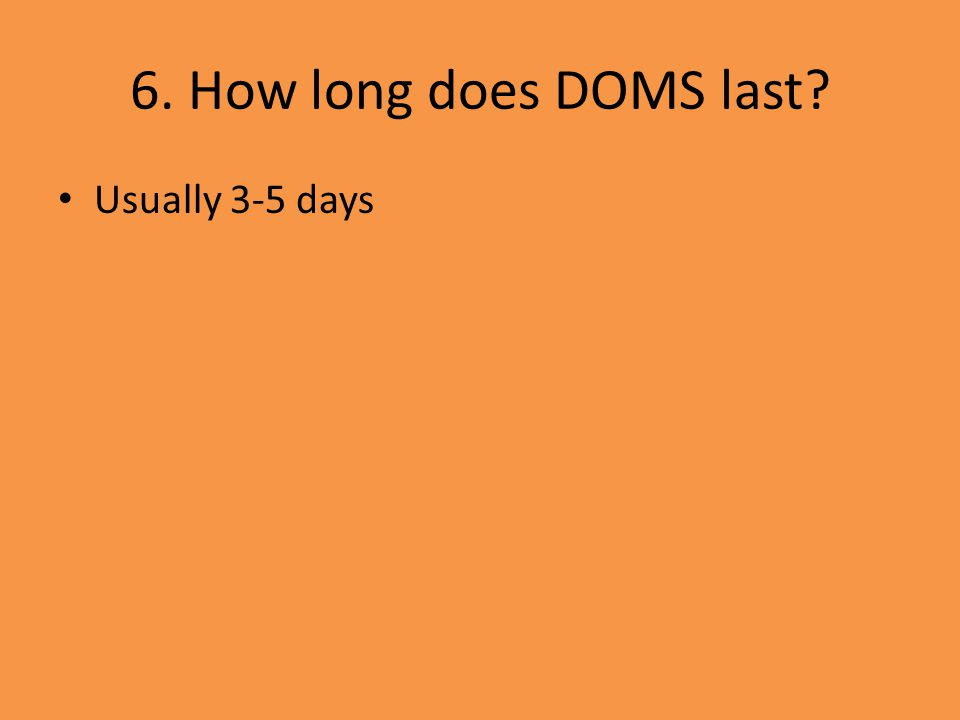 7. When is it advisable to stop exercising as a result of DOMS? Too difficult /painful