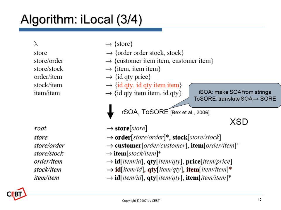 Copyright  2007 by CEBT Algorithm: iLocal (3/4) iSOA: make SOA from strings ToSORE: translate SOA → SORE 10