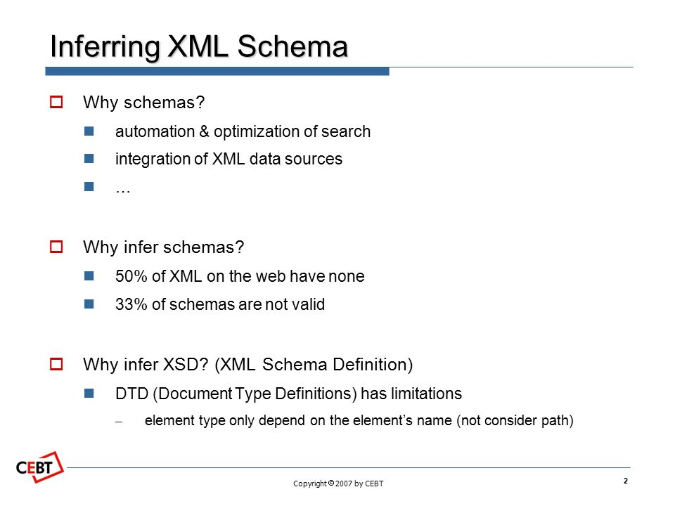 Copyright  2007 by CEBT Inferring XML Schema  Why schemas.