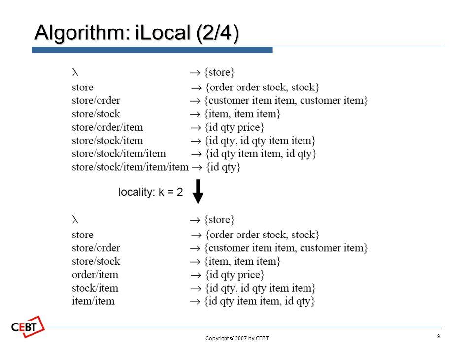 Copyright  2007 by CEBT Algorithm: iLocal (2/4) 9