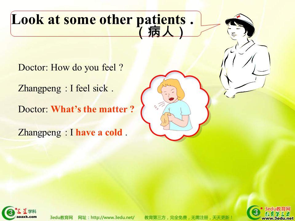 Doctor: How do you feel . John :I feel sick. Doctor: What's the matter .