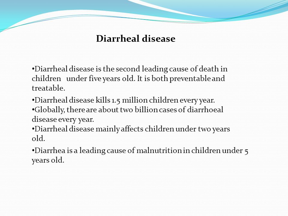 Diarrheal disease Diarrheal disease is the second leading cause of death in children under five years old.
