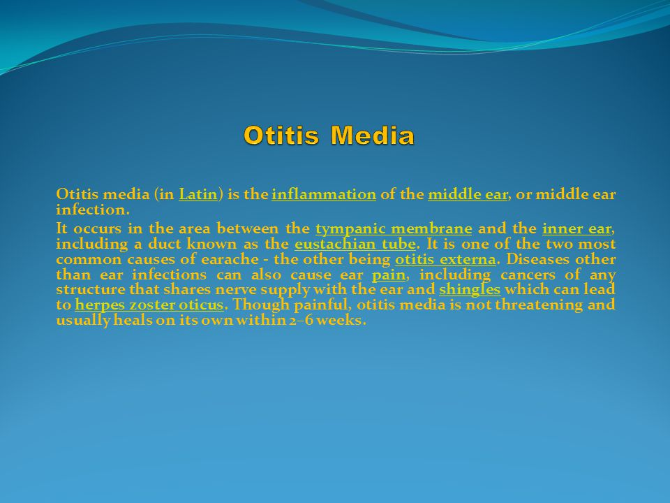 Otitis media (in Latin) is the inflammation of the middle ear, or middle ear infection.Latininflammationmiddle ear It occurs in the area between the tympanic membrane and the inner ear, including a duct known as the eustachian tube.