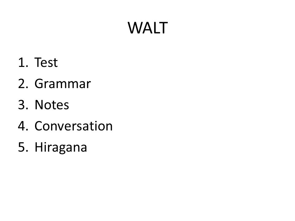 WALT 1.Test 2.Grammar 3.Notes 4.Conversation 5.Hiragana