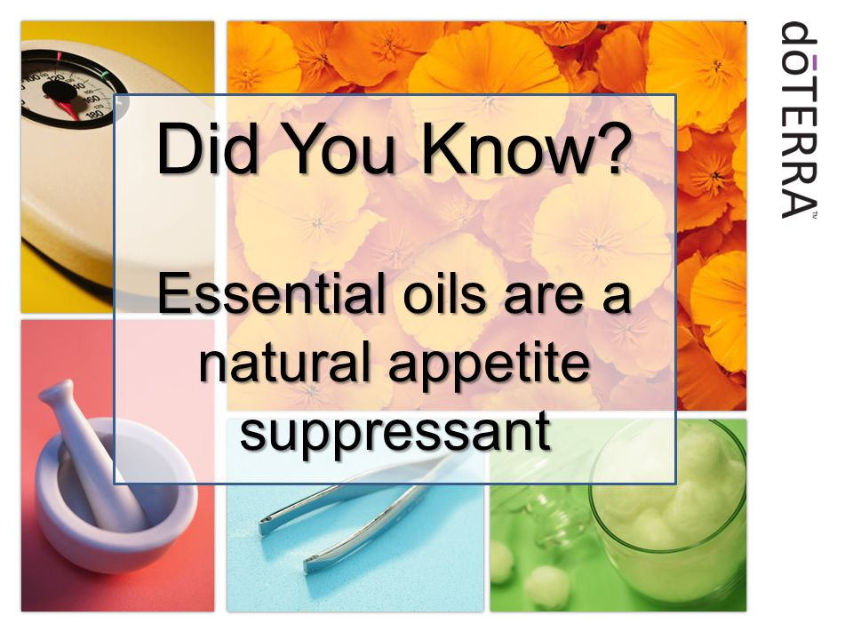 Did You Know? Essential oils are a natural appetite suppressant
