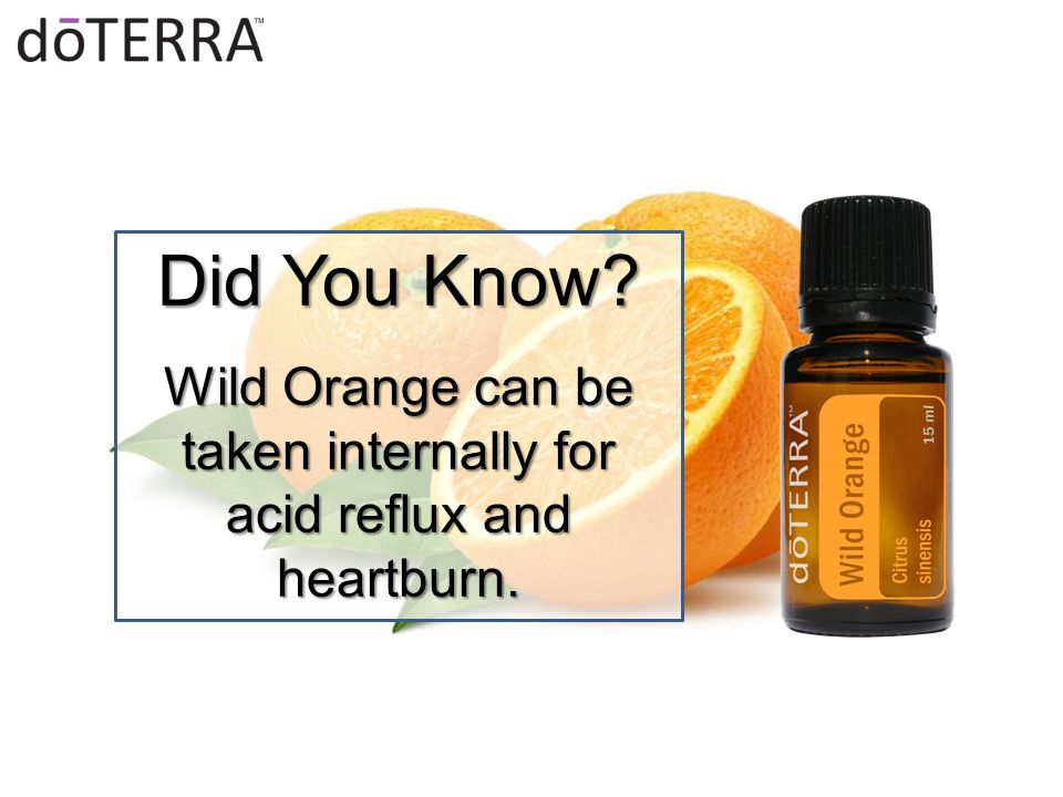 Did You Know? Wild Orange can be taken internally for acid reflux and heartburn.