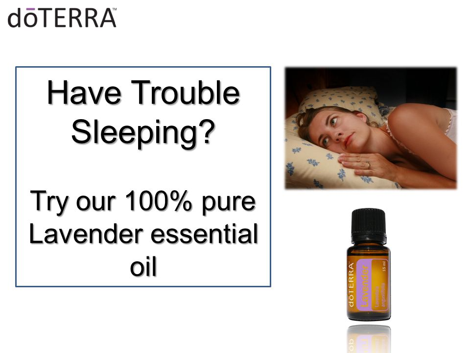 Have Trouble Sleeping Try our 100% pure Lavender essential oil