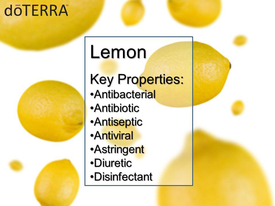 Lemon Key Properties: AntibacterialAntibacterial AntibioticAntibiotic AntisepticAntiseptic AntiviralAntiviral AstringentAstringent DiureticDiuretic DisinfectantDisinfectant