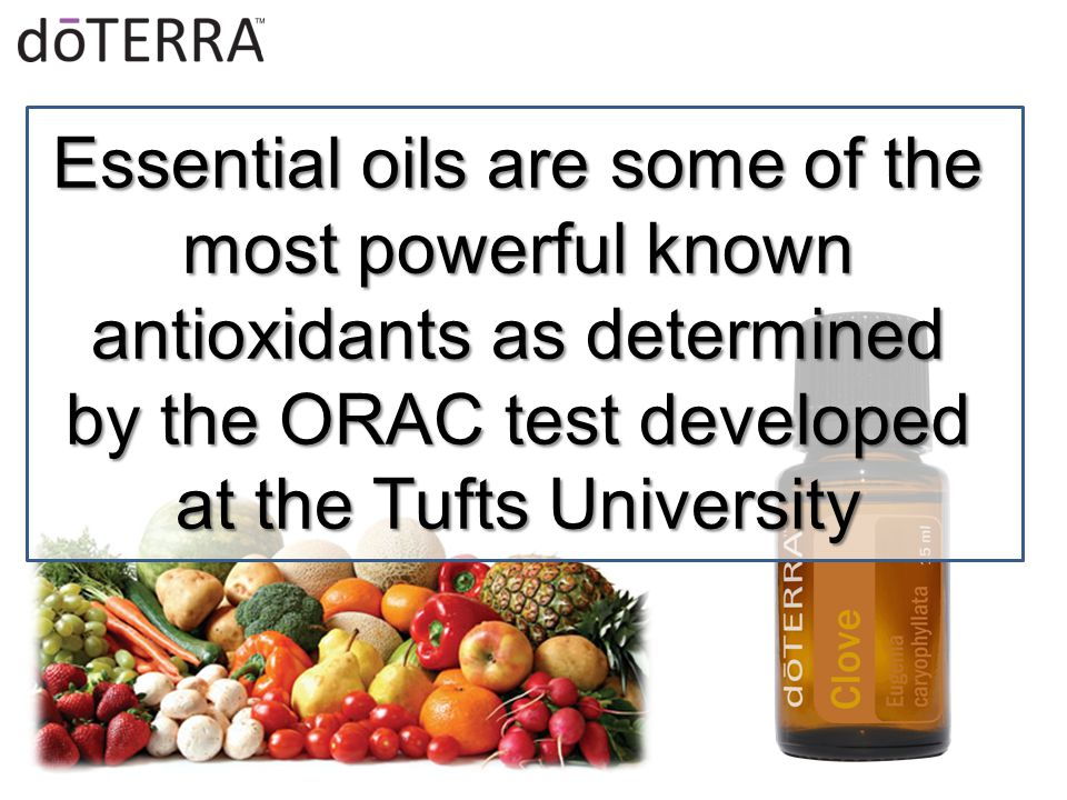 Essential oils are some of the most powerful known antioxidants as determined by the ORAC test developed at the Tufts University