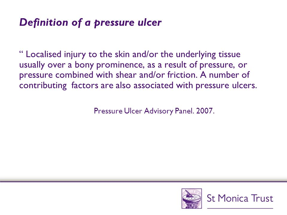 """Definition of a pressure ulcer """" Localised injury to the skin and/or the underlying tissue usually over a bony prominence, as a result of pressure, or"""