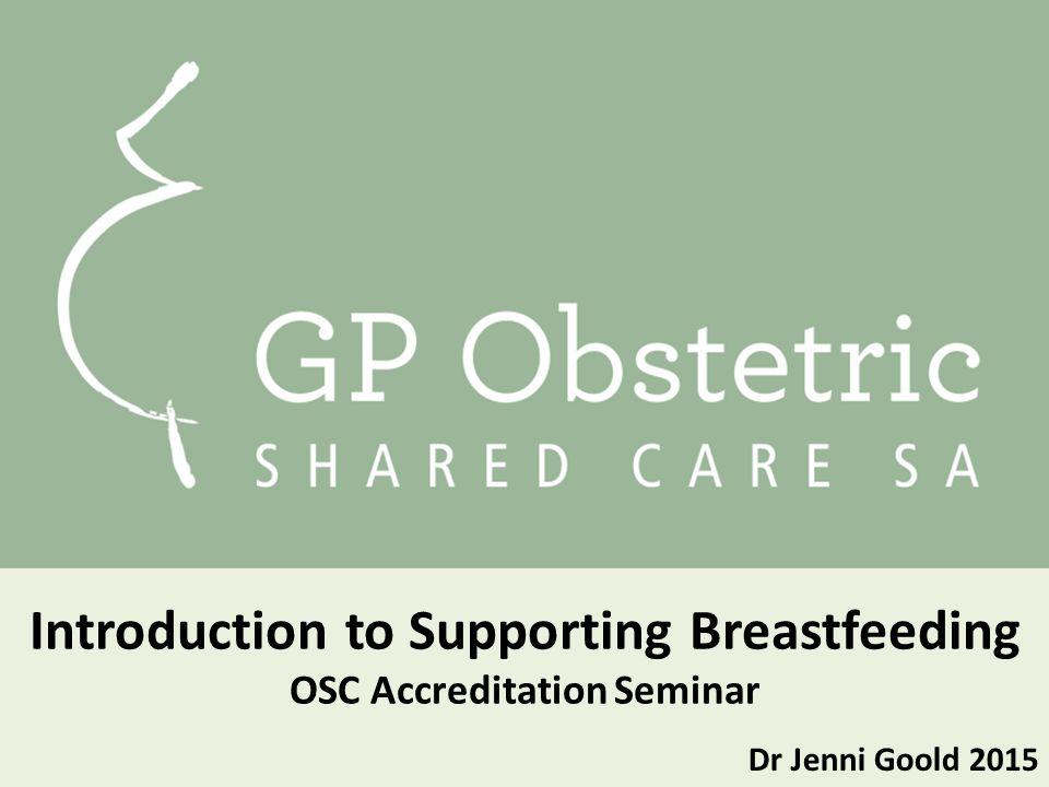 Dr Jenni Goold 2015 Introduction to Supporting Breastfeeding OSC Accreditation Seminar