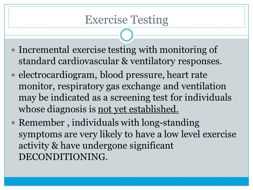 Exercise Testing Incremental exercise testing with monitoring of standard cardiovascular & ventilatory responses. electrocardiogram, blood pressure, h