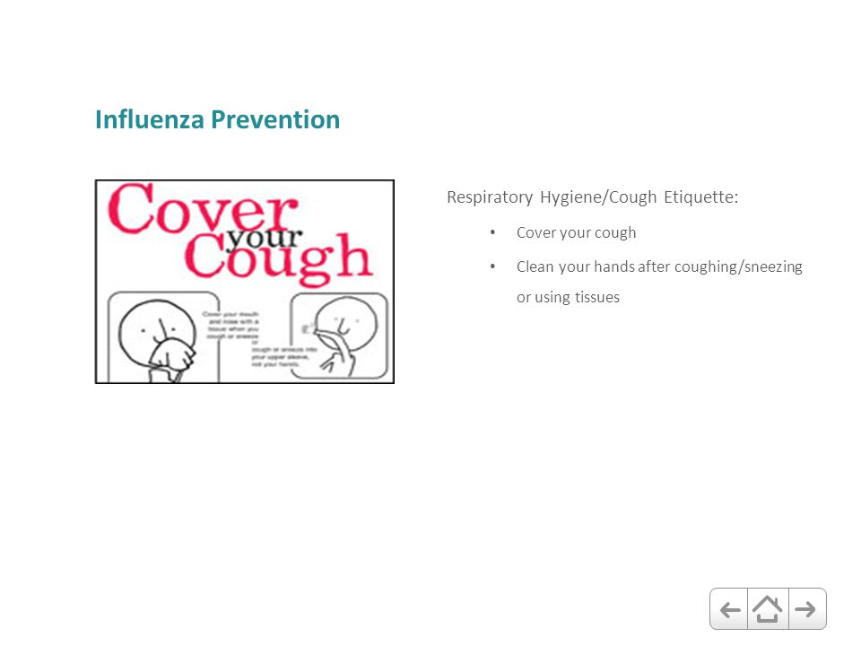 Influenza Prevention Respiratory Hygiene/Cough Etiquette: Cover your cough Clean your hands after coughing/sneezing or using tissues