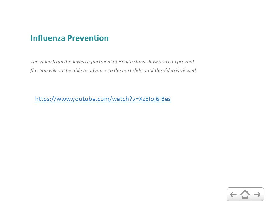 Influenza Prevention The video from the Texas Department of Health shows how you can prevent flu: You will not be able to advance to the next slide un