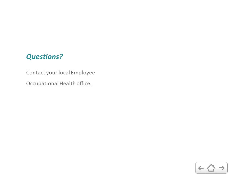 Questions? Contact your local Employee Occupational Health office.