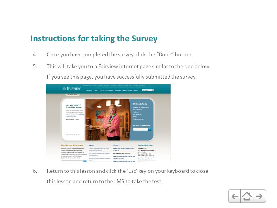 "Instructions for taking the Survey 4.Once you have completed the survey, click the ""Done"" button. 5.This will take you to a Fairview internet page sim"