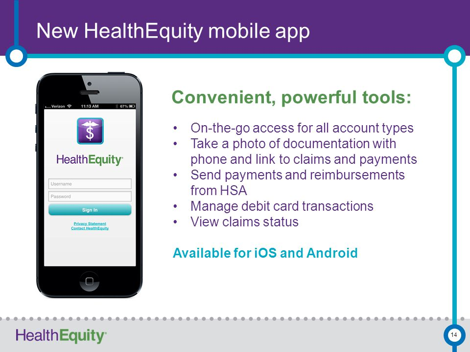 14 New HealthEquity mobile app On-the-go access for all account types Take a photo of documentation with phone and link to claims and payments Send pa