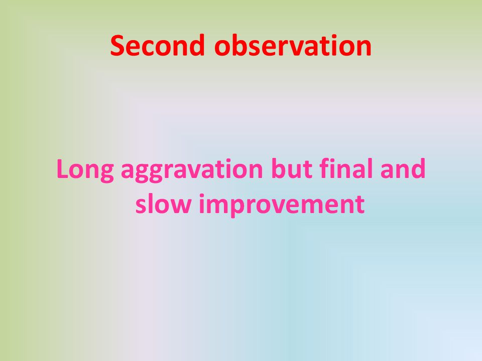 Second observation Long aggravation but final and slow improvement