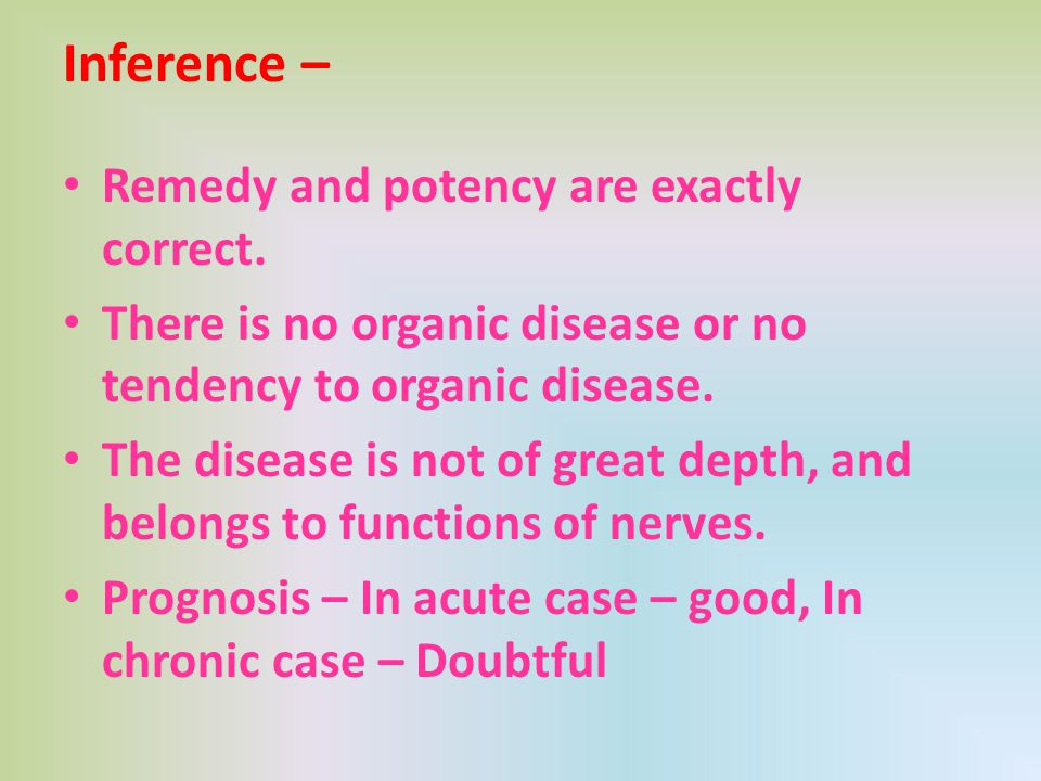 Inference – Remedy and potency are exactly correct. There is no organic disease or no tendency to organic disease. The disease is not of great depth,