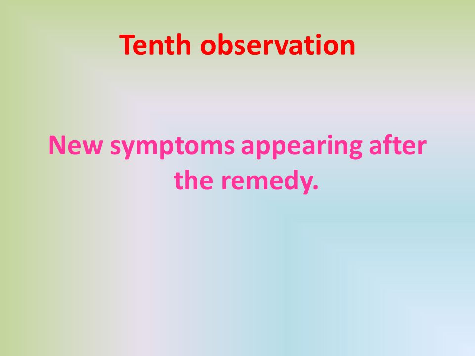Tenth observation New symptoms appearing after the remedy.