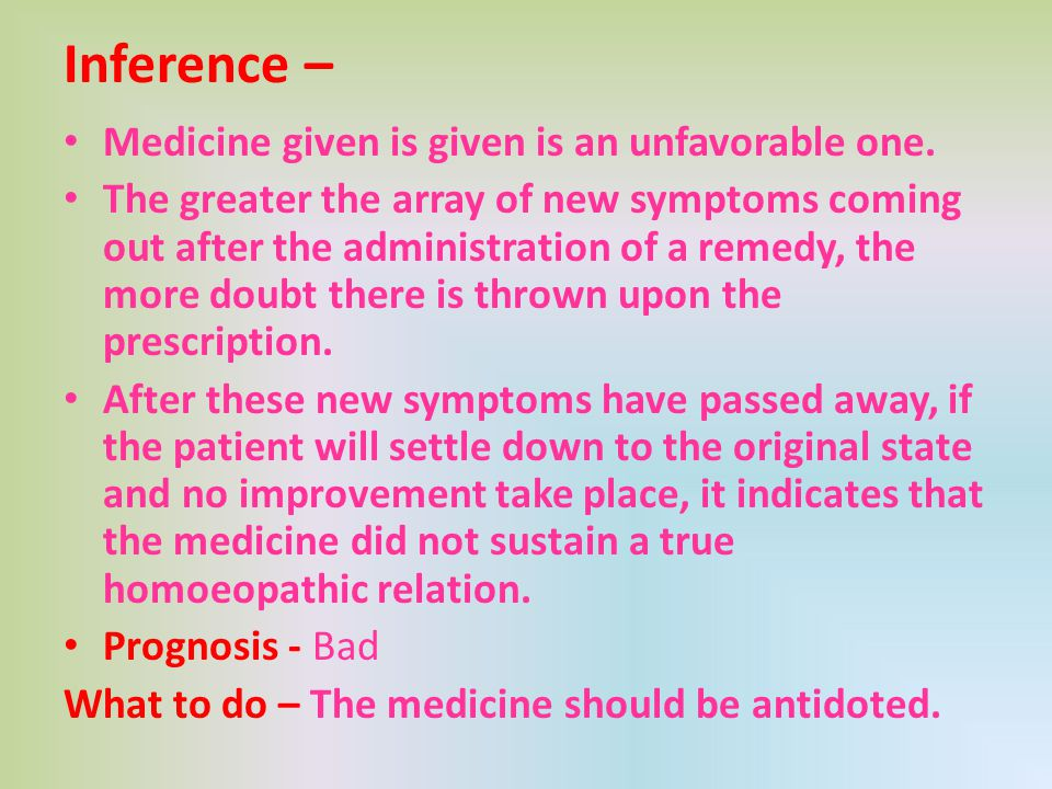 Inference – Medicine given is given is an unfavorable one. The greater the array of new symptoms coming out after the administration of a remedy, the