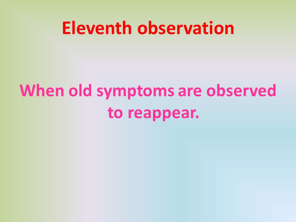 Eleventh observation When old symptoms are observed to reappear.