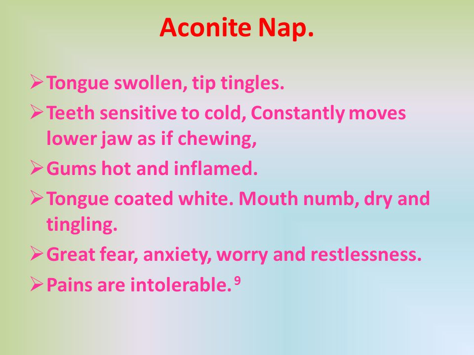 Aconite Nap.  Tongue swollen, tip tingles.  Teeth sensitive to cold, Constantly moves lower jaw as if chewing,  Gums hot and inflamed.  Tongue coa