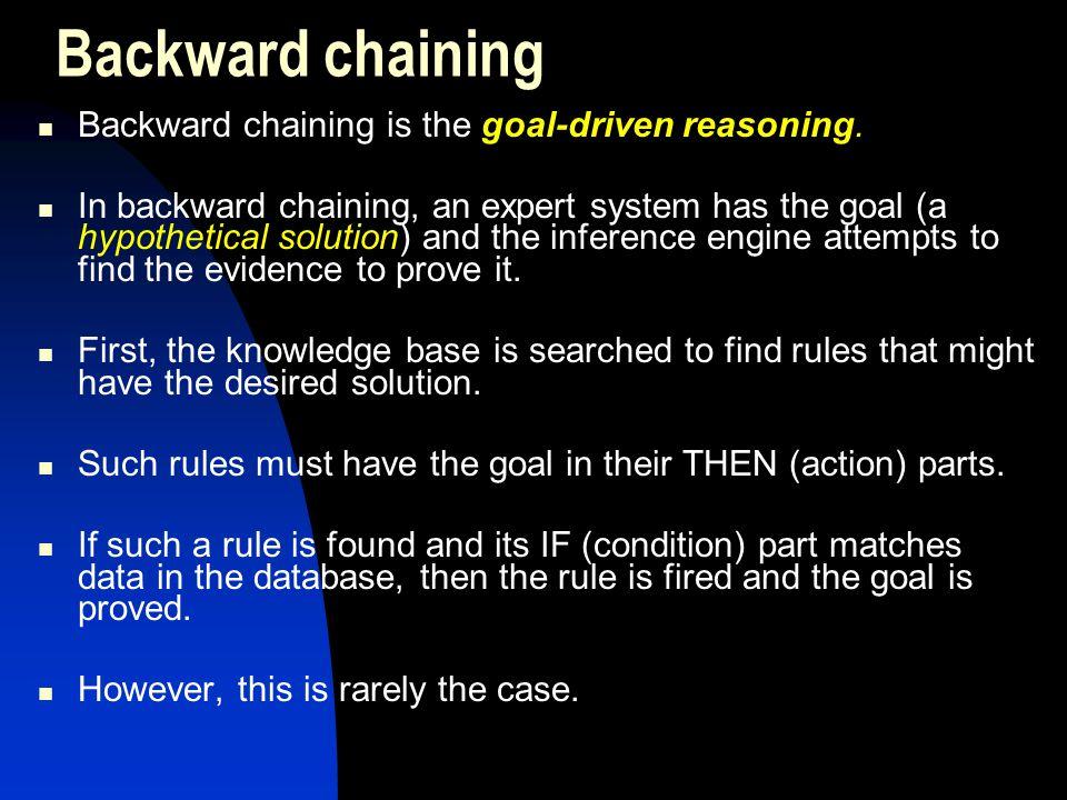 Backward chaining Backward chaining is the goal-driven reasoning.