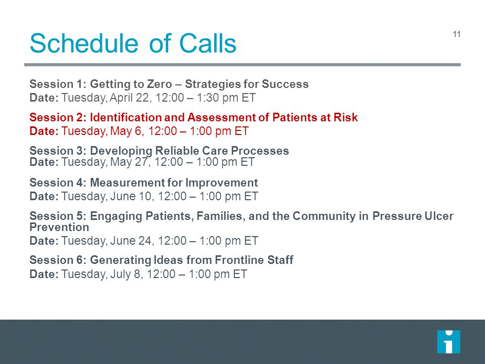 Schedule of Calls Session 1: Getting to Zero – Strategies for Success Date: Tuesday, April 22, 12:00 – 1:30 pm ET Session 2: Identification and Assess