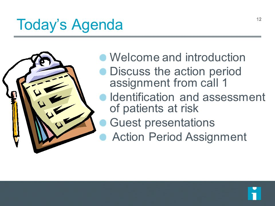Today's Agenda 12 Welcome and introduction Discuss the action period assignment from call 1 Identification and assessment of patients at risk Guest presentations Action Period Assignment