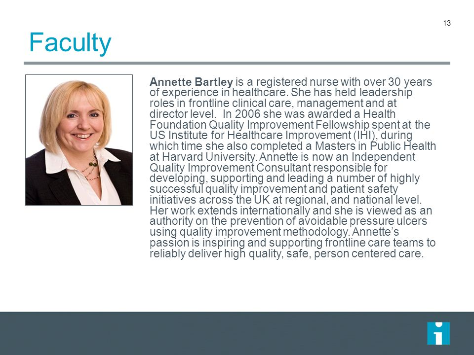 Faculty Annette Bartley is a registered nurse with over 30 years of experience in healthcare. She has held leadership roles in frontline clinical care